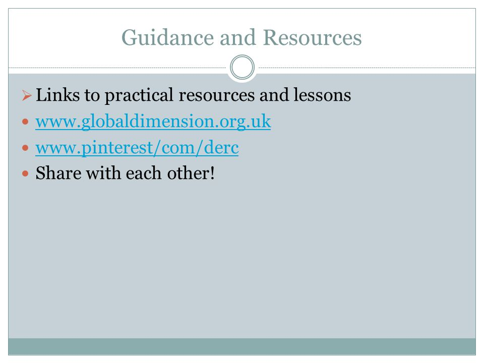 Guidance and Resources  Links to practical resources and lessons www.globaldimension.org.uk www.pinterest/com/derc Share with each other!