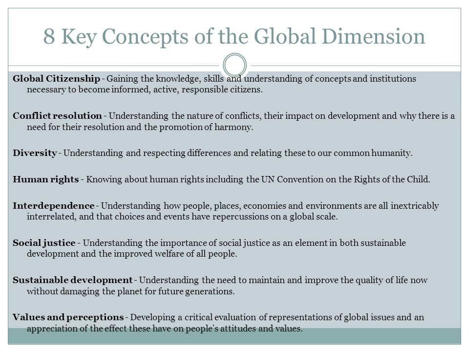 8 Key Concepts of the Global Dimension Global Citizenship - Gaining the knowledge, skills and understanding of concepts and institutions necessary to