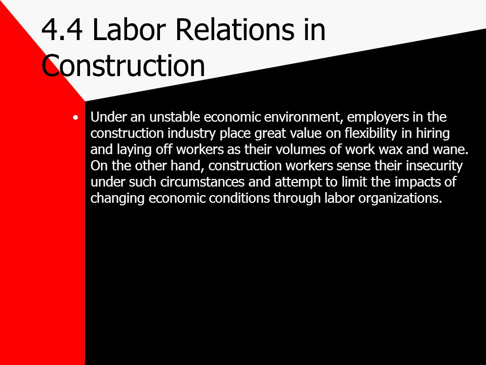 4.4 Labor Relations in Construction Under an unstable economic environment, employers in the construction industry place great value on flexibility in