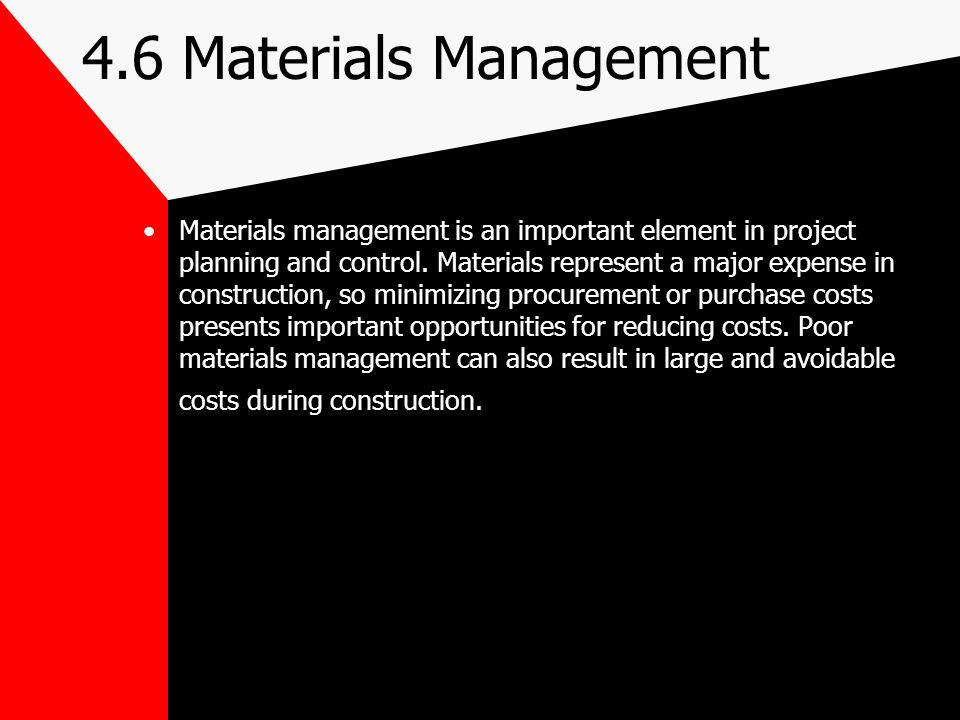 4.6 Materials Management Materials management is an important element in project planning and control. Materials represent a major expense in construc
