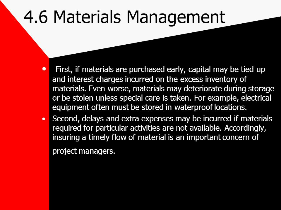 4.6 Materials Management First, if materials are purchased early, capital may be tied up and interest charges incurred on the excess inventory of mate