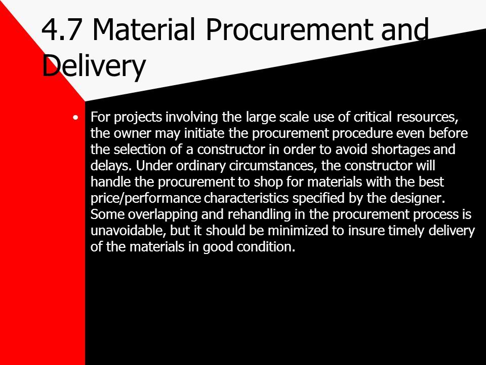 4.7 Material Procurement and Delivery For projects involving the large scale use of critical resources, the owner may initiate the procurement procedu