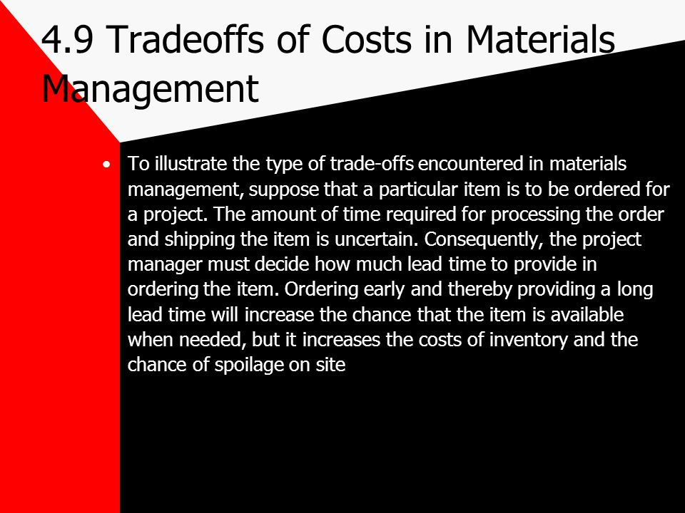 4.9 Tradeoffs of Costs in Materials Management To illustrate the type of trade-offs encountered in materials management, suppose that a particular ite