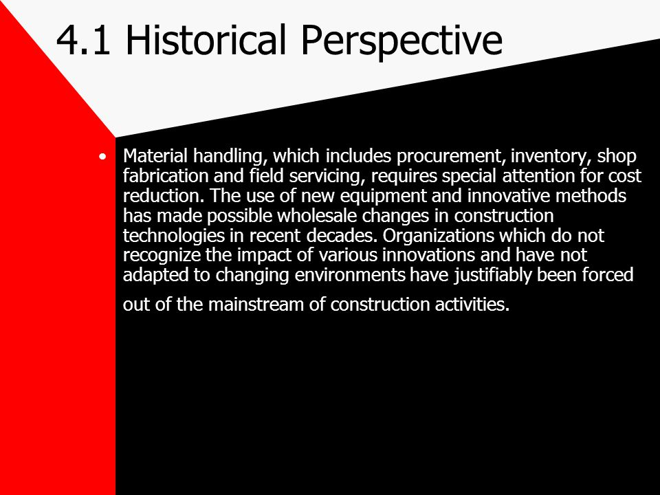 4.1 Historical Perspective Material handling, which includes procurement, inventory, shop fabrication and field servicing, requires special attention