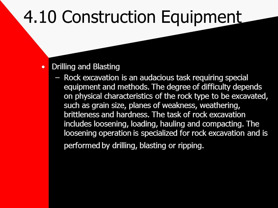 4.10 Construction Equipment Drilling and Blasting –Rock excavation is an audacious task requiring special equipment and methods. The degree of difficu