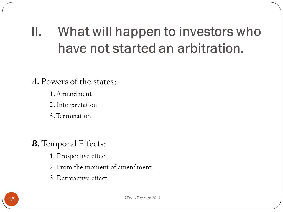 II.What will happen to investors who have not started an arbitration. A. Powers of the states: 1. Amendment 2. Interpretation 3. Termination B. Tempor