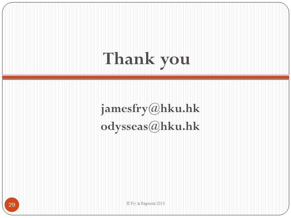 © Fry & Repousis 2013 Thank you jamesfry@hku.hk odysseas@hku.hk 29