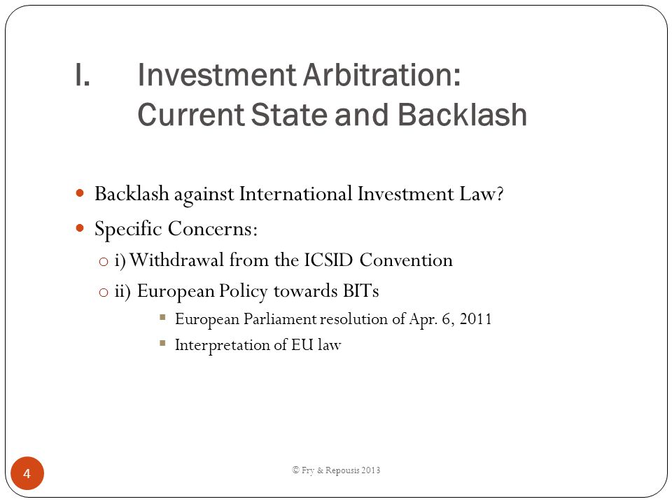 I.Investment Arbitration: Current State and Backlash Backlash against International Investment Law? Specific Concerns: o i) Withdrawal from the ICSID