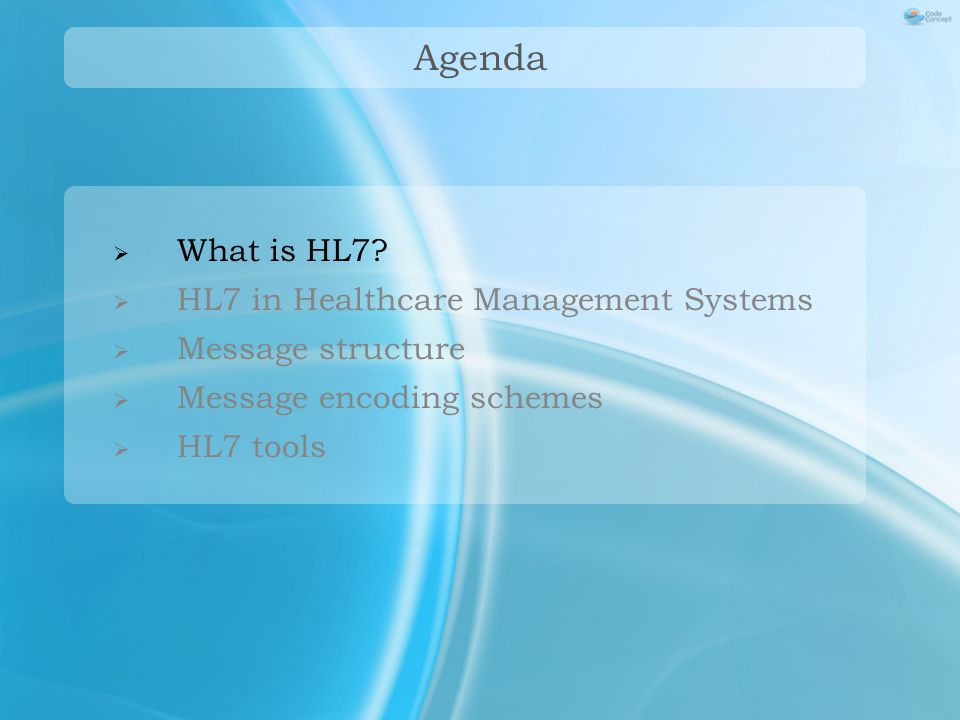  What is HL7?  HL7 in Healthcare Management Systems  Message structure  Message encoding schemes  HL7 tools Agenda