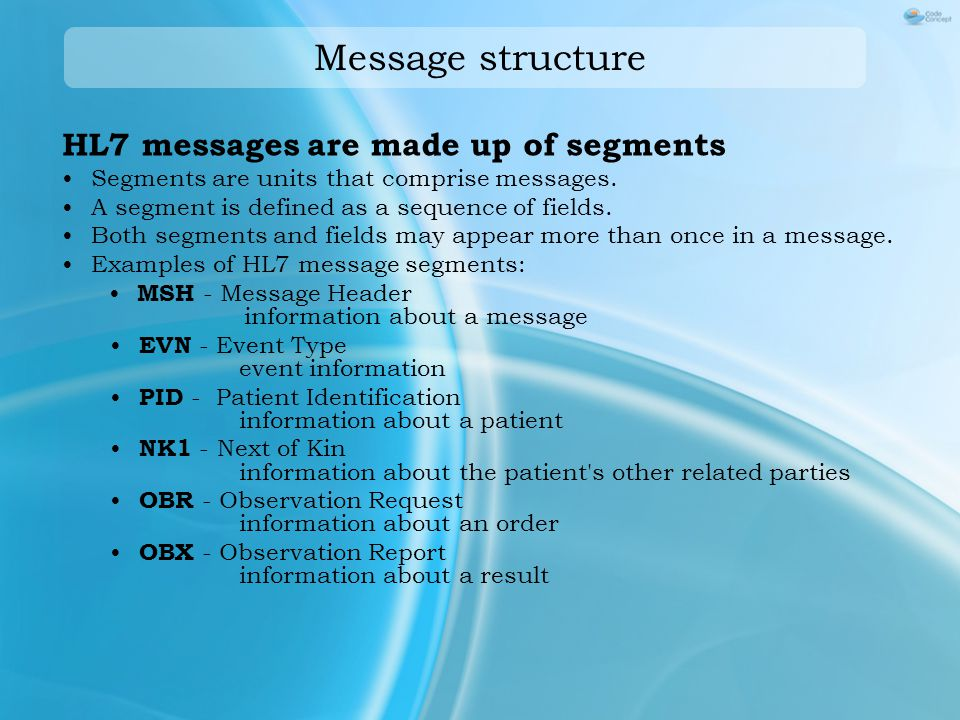 Message structure HL7 messages are made up of segments Segments are units that comprise messages.