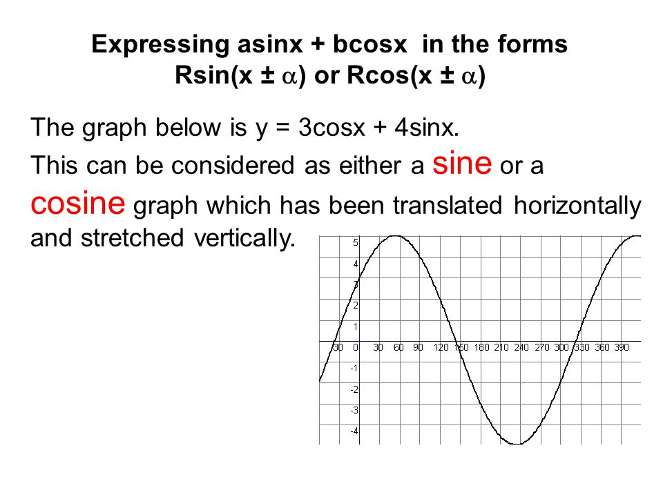 R 2 sin 2  = 9 andR 2 cos 2  = 16 Adding these two equations R 2 sin 2 a + R 2 cos 2  = 9 + 16 = 25 R 2 (sin 2  + cos 2  ) = 25 R = 5 as sin 2  + cos 2  = 1 Rsin  = 3 Rcos  = 4 Squaring these two equations