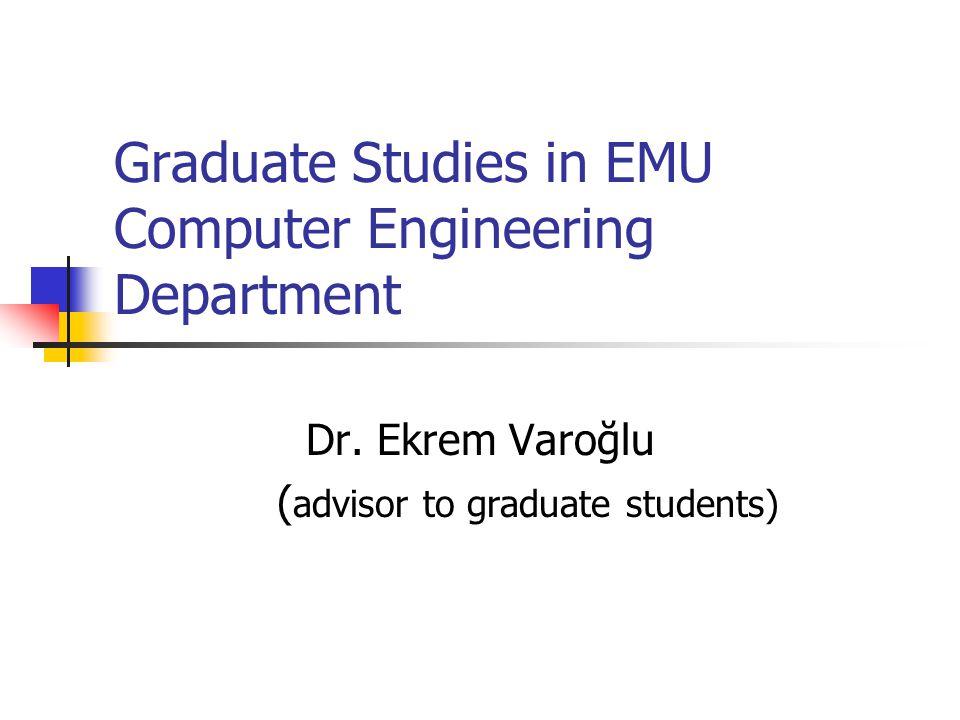 Graduate Studies in EMU Computer Engineering Department Dr. Ekrem Varoğlu ( advisor to graduate students)