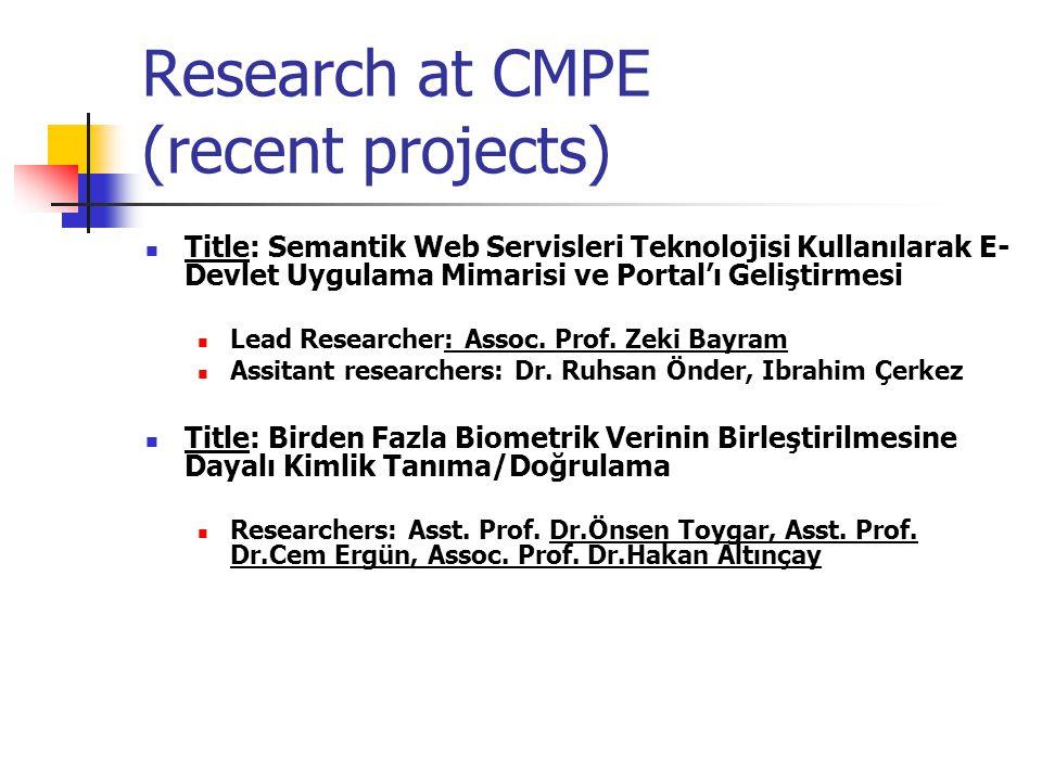 Research at CMPE (recent projects) Title: Semantik Web Servisleri Teknolojisi Kullanılarak E- Devlet Uygulama Mimarisi ve Portal'ı Geliştirmesi Lead R