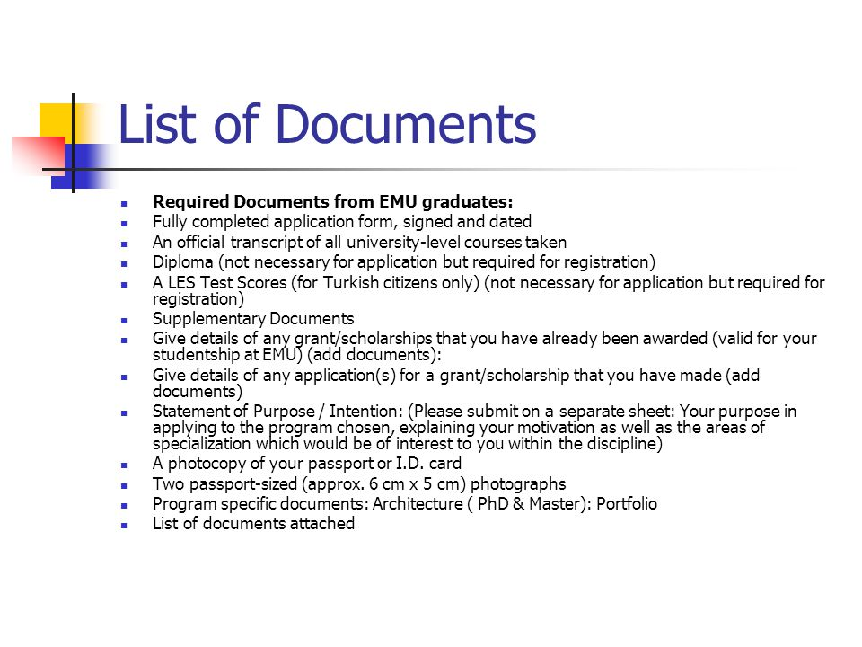 List of Documents Required Documents from EMU graduates: Fully completed application form, signed and dated An official transcript of all university-l