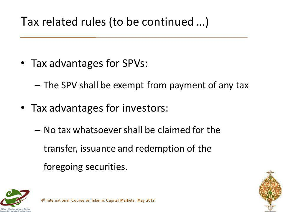 T ax related rules (to be continued …) Tax advantages for SPVs: – The SPV shall be exempt from payment of any tax Tax advantages for investors: – No tax whatsoever shall be claimed for the transfer, issuance and redemption of the foregoing securities.