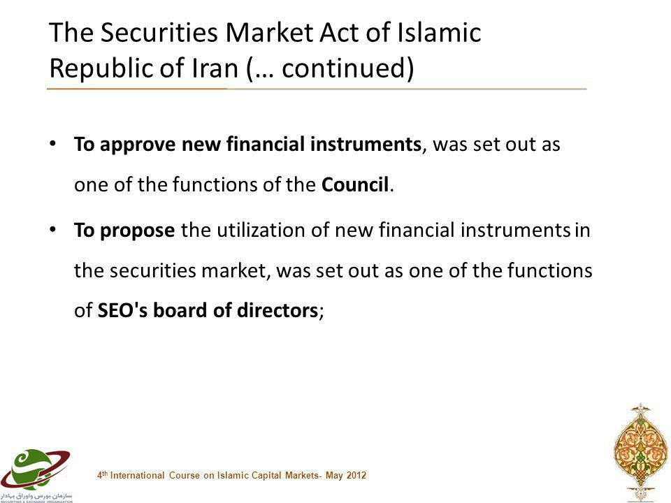 The Securities Market Act of Islamic Republic of Iran (… continued) To approve new financial instruments, was set out as one of the functions of the Council.