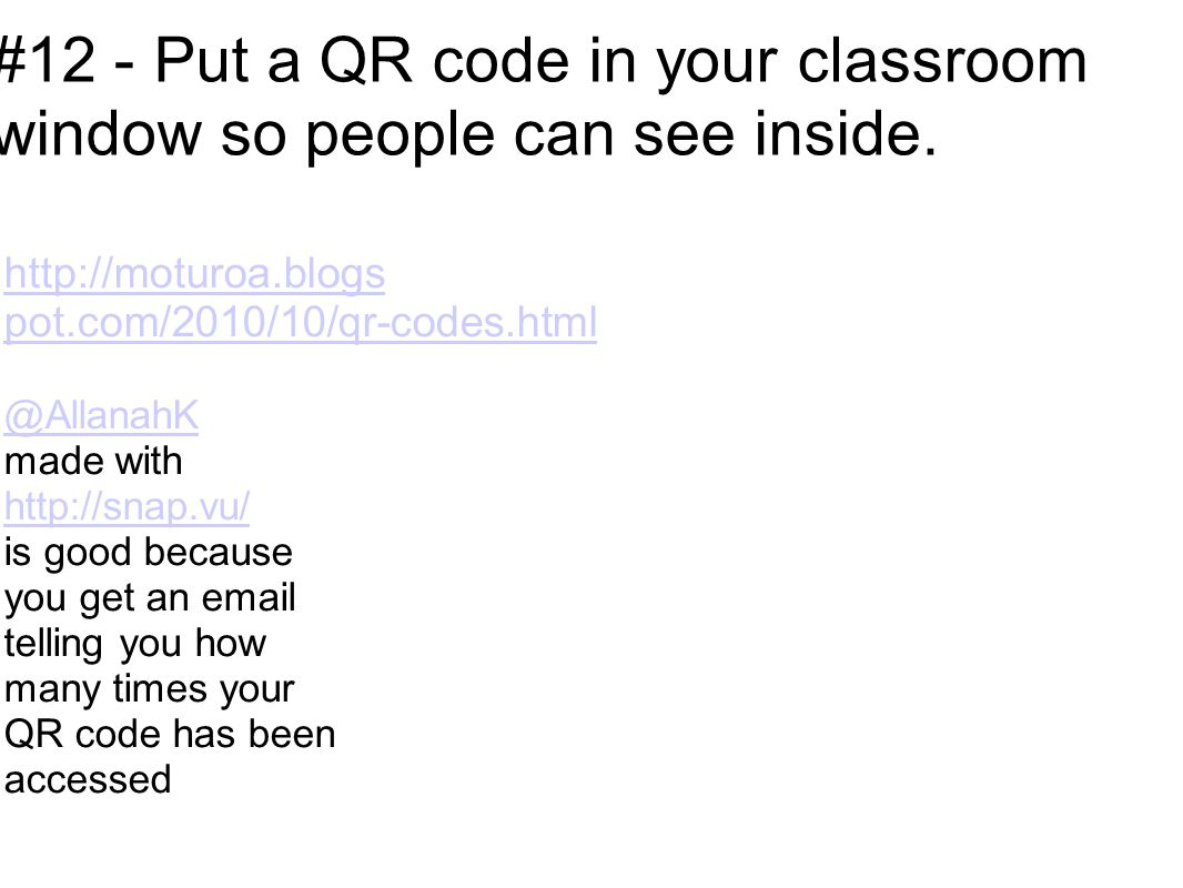 #12 - Put a QR code in your classroom window so people can see inside.