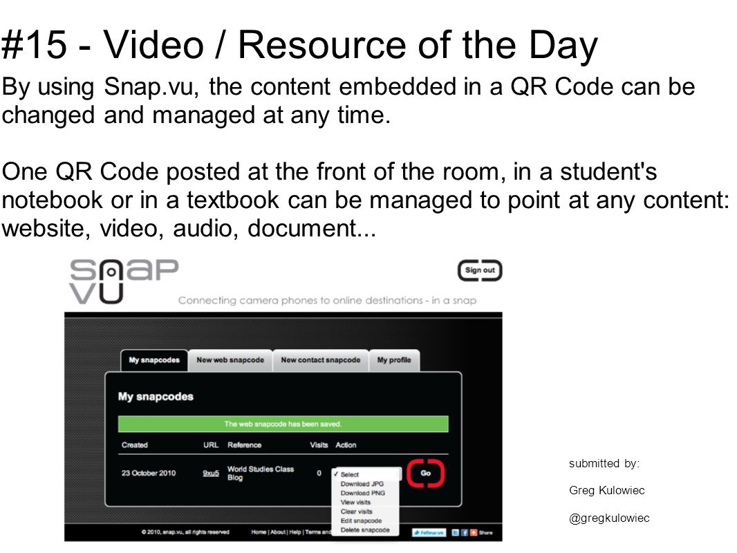 #15 - Video / Resource of the Day By using Snap.vu, the content embedded in a QR Code can be changed and managed at any time.