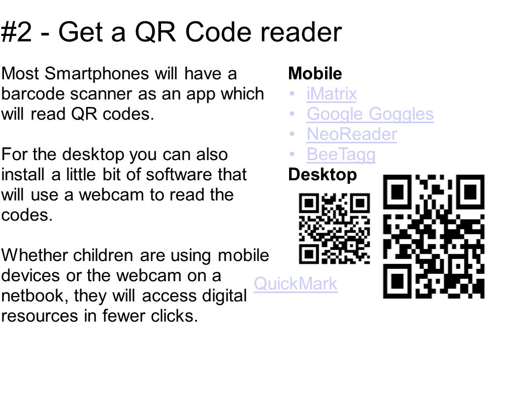 Mobile iMatrix Google Goggles NeoReader BeeTagg Desktop #2 - Get a QR Code reader Most Smartphones will have a barcode scanner as an app which will read QR codes.