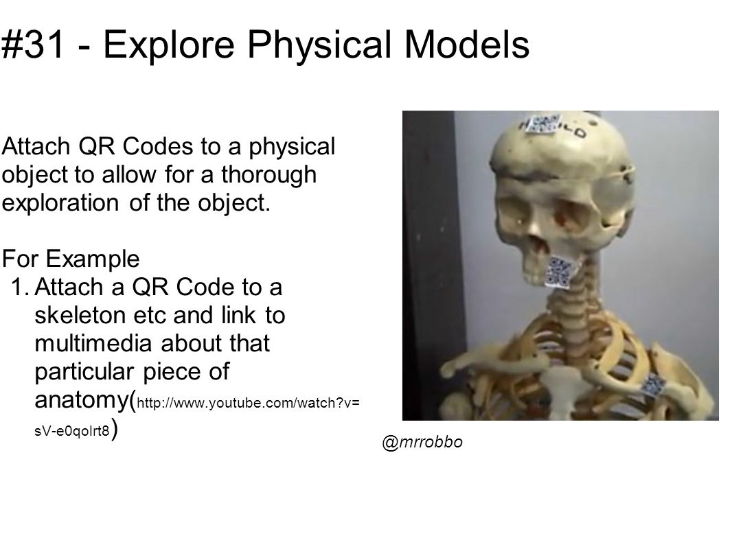 #31 - Explore Physical Models Attach QR Codes to a physical object to allow for a thorough exploration of the object.