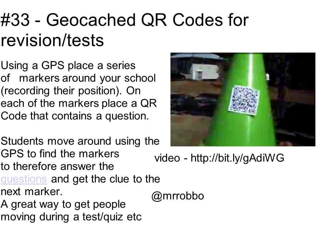 #33 - Geocached QR Codes for revision/tests Using a GPS place a series of markers around your school (recording their position).
