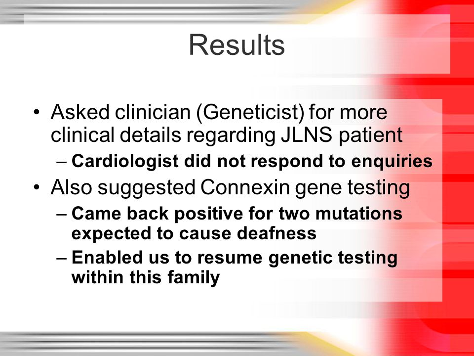 Results Asked clinician (Geneticist) for more clinical details regarding JLNS patient –Cardiologist did not respond to enquiries Also suggested Connex