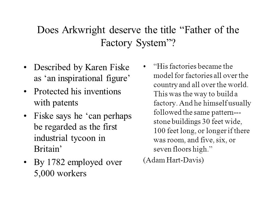 Does Arkwright deserve the title Father of the Factory System .
