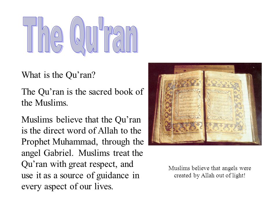 What is the Qu'ran.The Qu'ran is the sacred book of the Muslims.