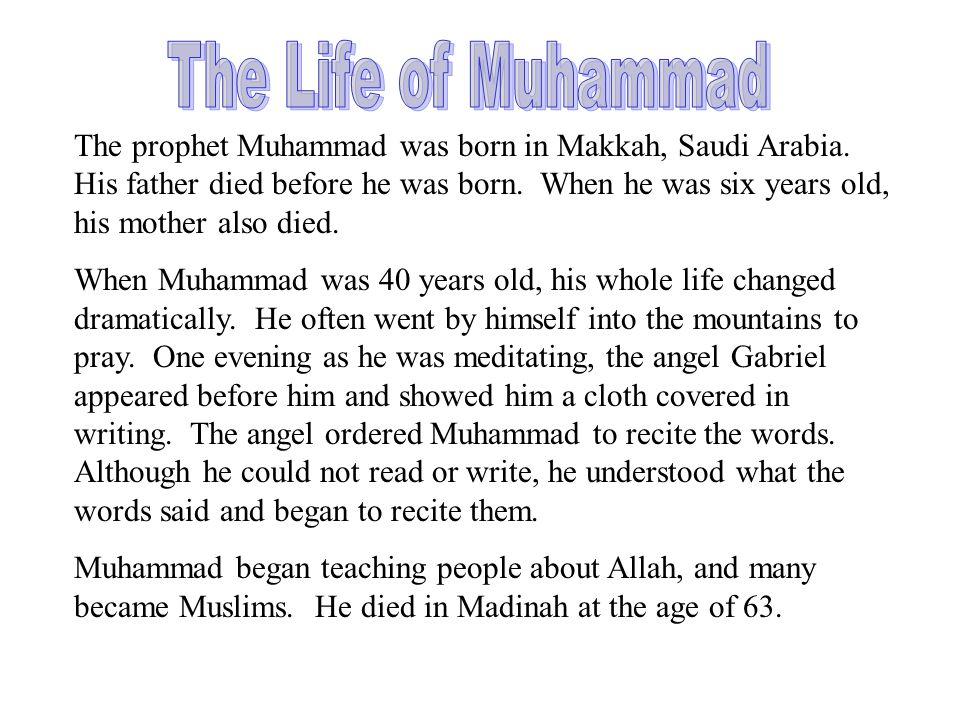 The prophet Muhammad was born in Makkah, Saudi Arabia.