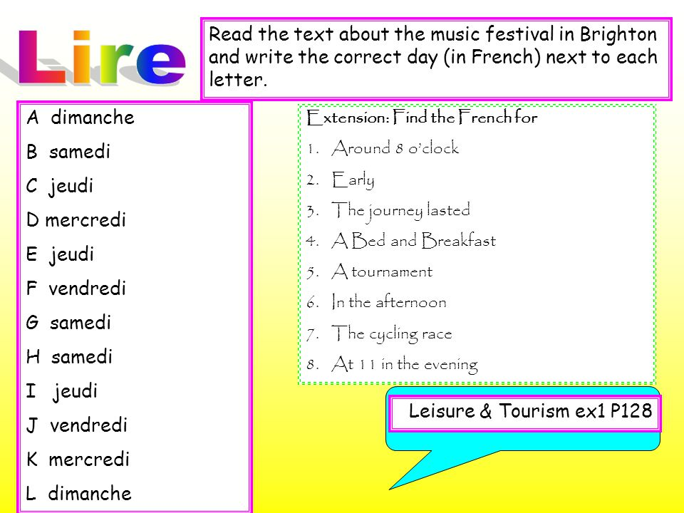 Leisure & Tourism ex1 P128 Read the text about the music festival in Brighton and write the correct day (in French) next to each letter. A dimanche B