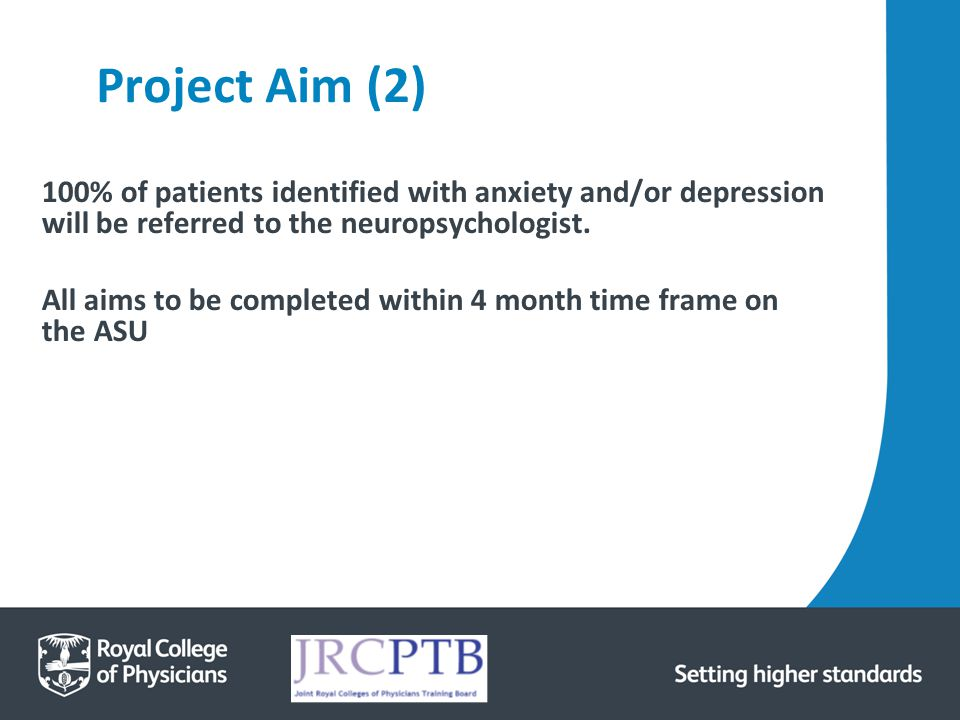 Project Aim (2) 100% of patients identified with anxiety and/or depression will be referred to the neuropsychologist. All aims to be completed within
