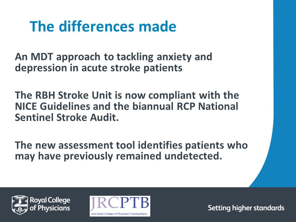 The differences made An MDT approach to tackling anxiety and depression in acute stroke patients The RBH Stroke Unit is now compliant with the NICE Gu