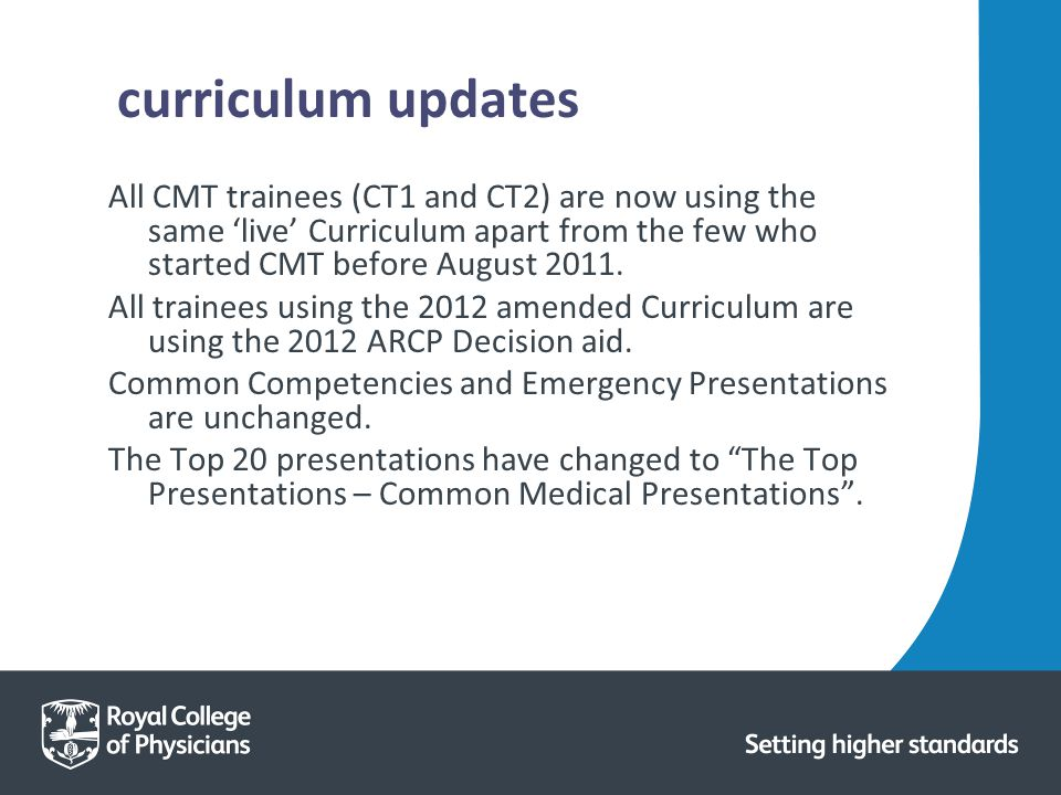 curriculum updates All CMT trainees (CT1 and CT2) are now using the same 'live' Curriculum apart from the few who started CMT before August 2011.