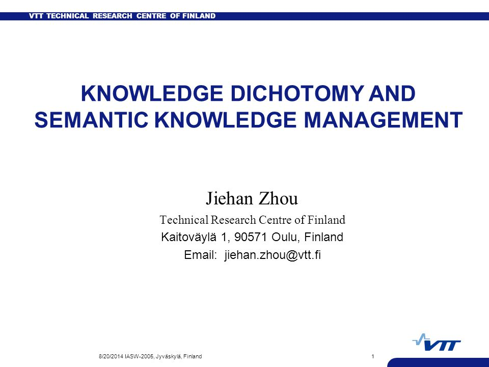 VTT TECHNICAL RESEARCH CENTRE OF FINLAND 8/20/2014 IASW-2005, Jyväskylä, Finland12 Requirements on Semantic KM Knowledge sharing and reusing Knowledge types Knowledge quality Knowledge cost Knowledge timeliness Knowledge unification