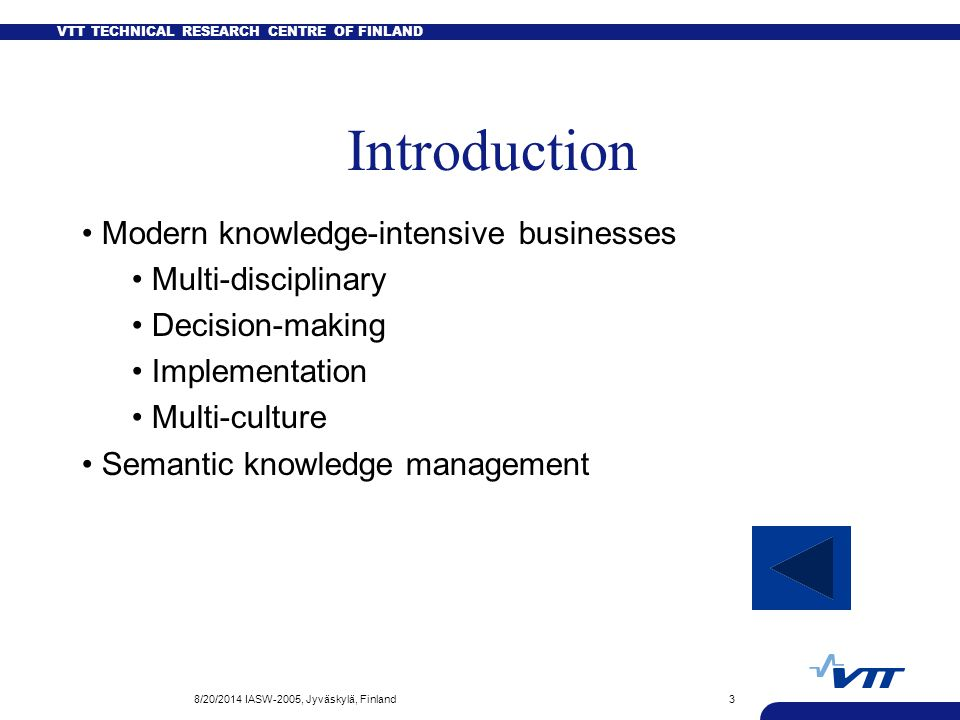 VTT TECHNICAL RESEARCH CENTRE OF FINLAND 8/20/2014 IASW-2005, Jyväskylä, Finland4 Notions Data, information and knowledge Knowledge in context and dichotomy Ontology Knowledge management and its objectives Knowledge standardization and instantiation Semantic KM