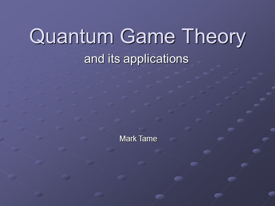 Quantum Game Theory and its applications Mark Tame
