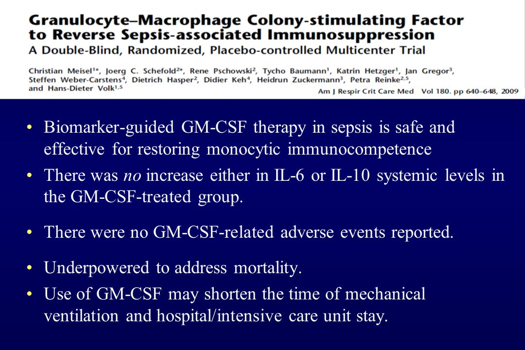 Biomarker-guided GM-CSF therapy in sepsis is safe and effective for restoring monocytic immunocompetence There was no increase either in IL-6 or IL-10 systemic levels in the GM-CSF-treated group.