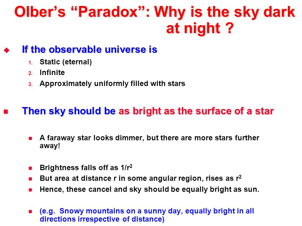 "Olber's ""Paradox"": Why is the sky dark at night ?  If the observable universe is 1. Static (eternal) 2. Infinite 3. Approximately uniformly filled wi"