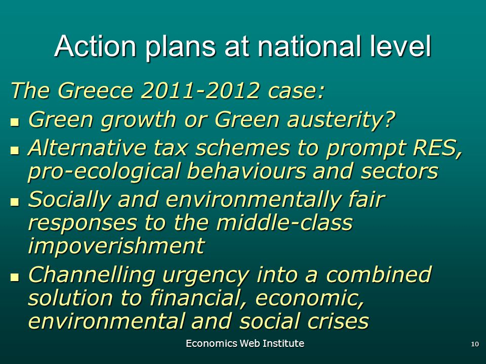Economics Web Institute 10 Action plans at national level The Greece case: Green growth or Green austerity.