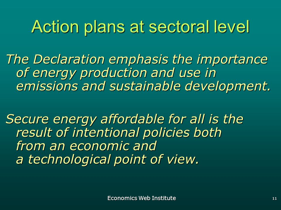 Economics Web Institute 11 Action plans at sectoral level The Declaration emphasis the importance of energy production and use in emissions and sustainable development.
