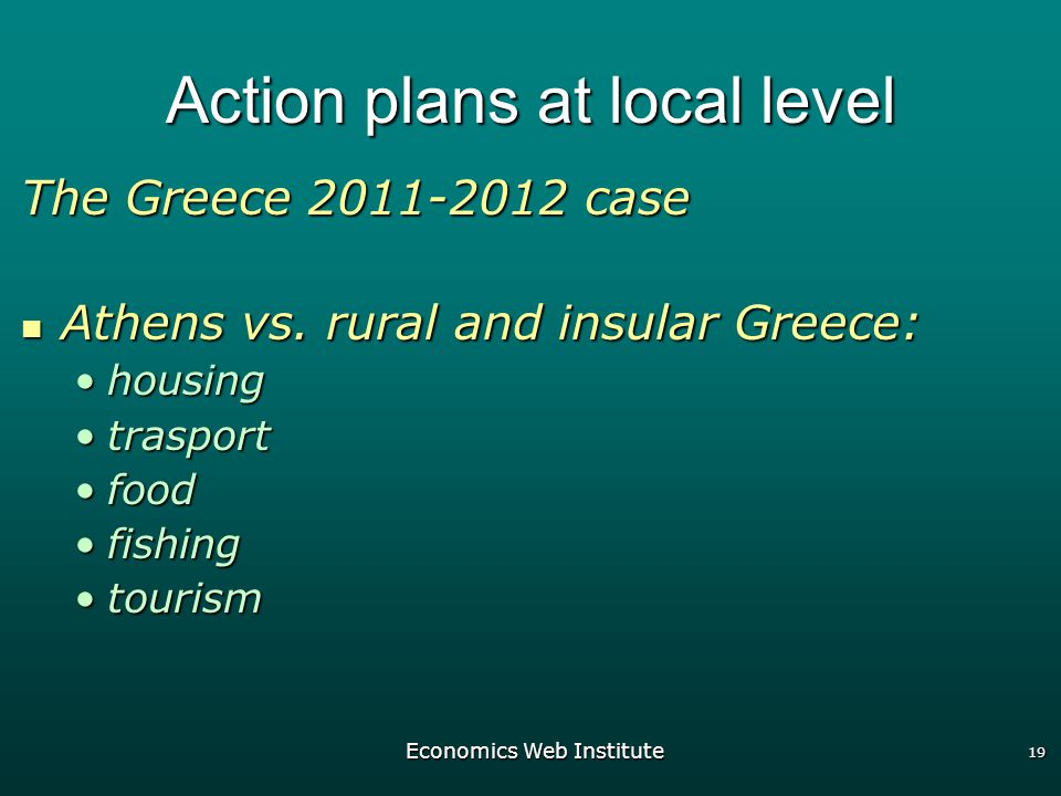 Economics Web Institute 19 Action plans at local level The Greece case Athens vs.