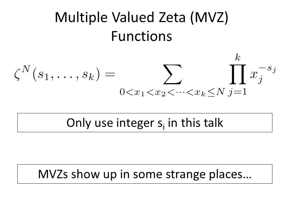 Multiple Valued Zeta (MVZ) Functions Only use integer s i in this talk MVZs show up in some strange places…