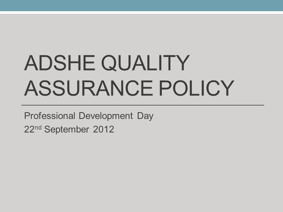 ADSHE QUALITY ASSURANCE POLICY Professional Development Day 22 nd September 2012