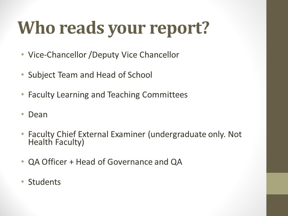 Who reads your report? Vice-Chancellor /Deputy Vice Chancellor Subject Team and Head of School Faculty Learning and Teaching Committees Dean Faculty C