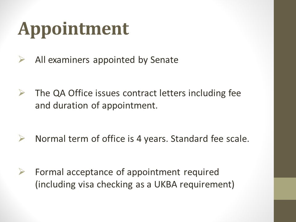 Appointment  All examiners appointed by Senate  The QA Office issues contract letters including fee and duration of appointment.  Normal term of of