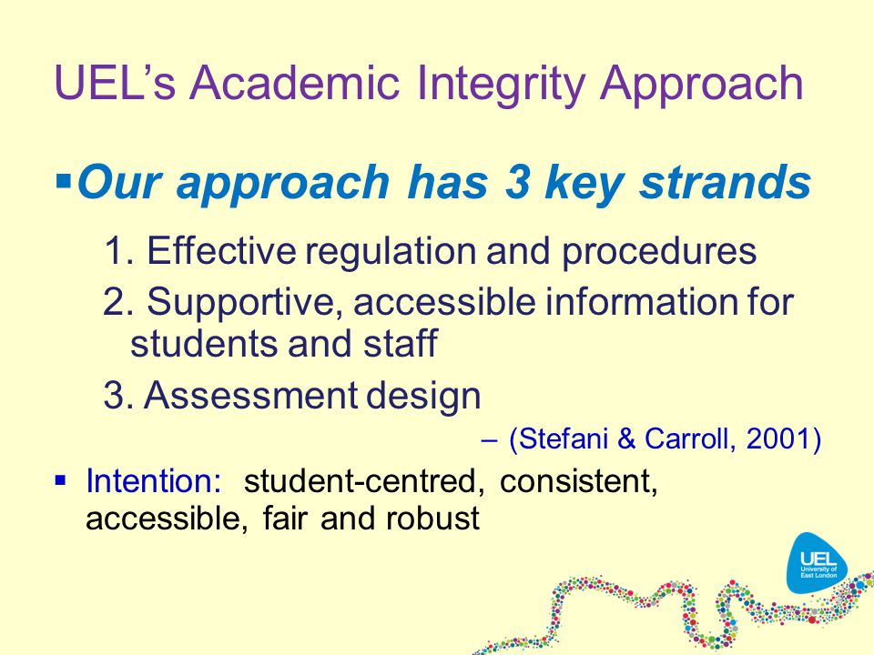UEL's Academic Integrity Approach  Our approach has 3 key strands 1.