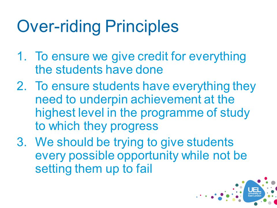 Over-riding Principles 1.To ensure we give credit for everything the students have done 2.To ensure students have everything they need to underpin ach