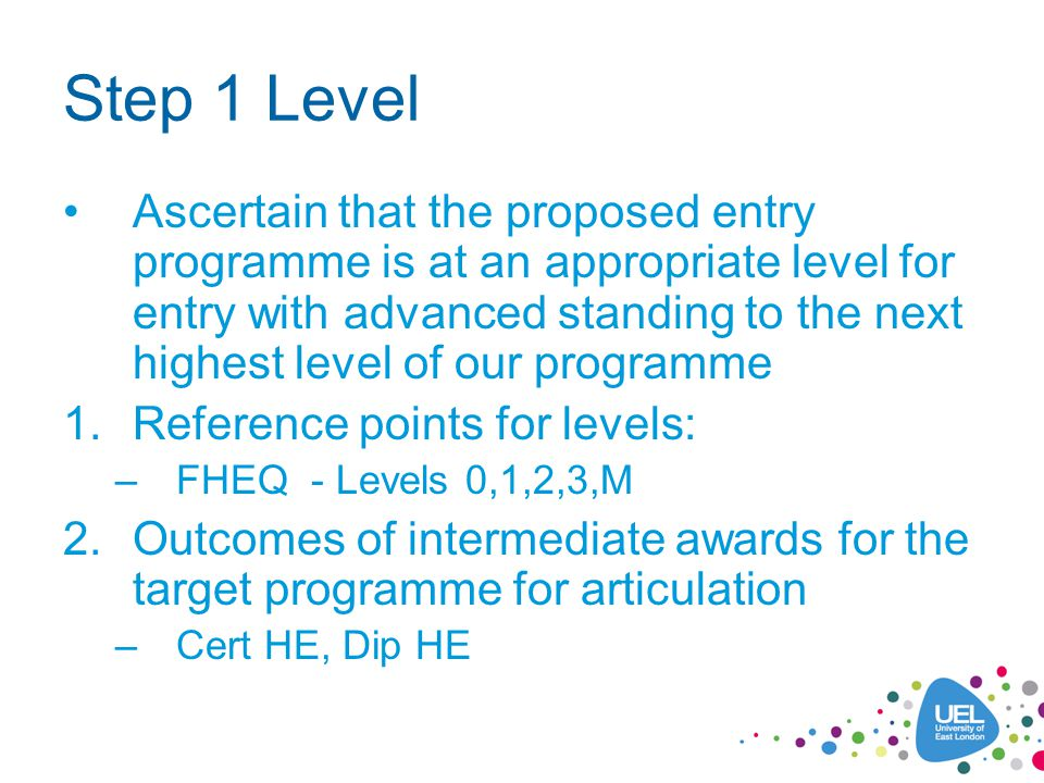 Step 1 Level Ascertain that the proposed entry programme is at an appropriate level for entry with advanced standing to the next highest level of our