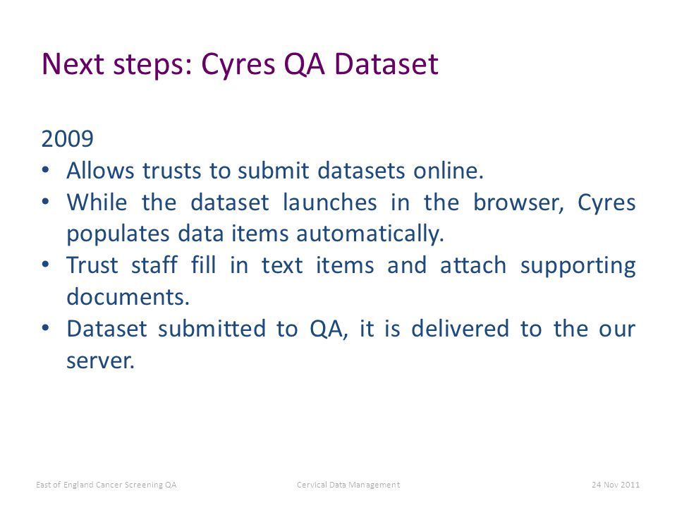 Next steps: Cyres QA Dataset 2009 Allows trusts to submit datasets online.