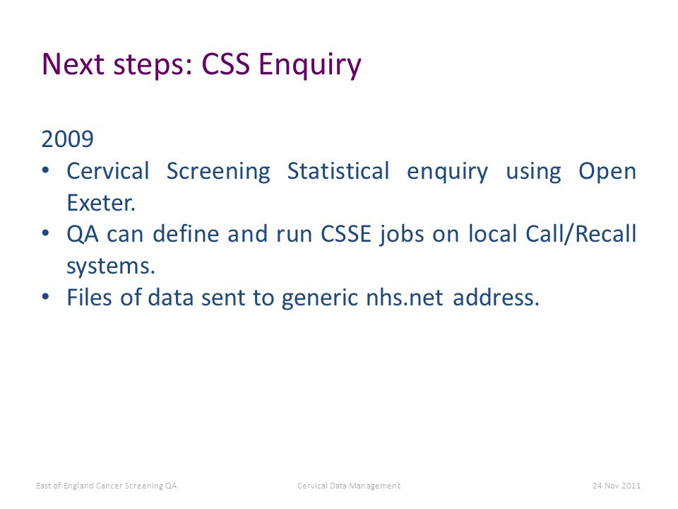 Next steps: CSS Enquiry 2009 Cervical Screening Statistical enquiry using Open Exeter.